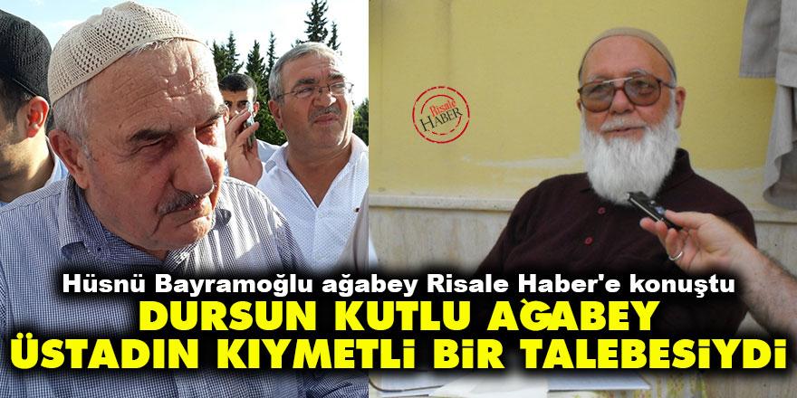 Hüsnü Bayramoğlu ağabey:Dursun Kutlu Ağabey Üstadın kıymetli bir talebesiydi