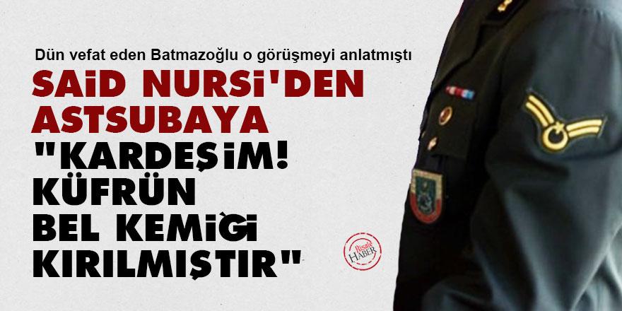 Said Nursi'den astsubaya: Kardeşim! Küfrün bel kemiği kırılmıştır