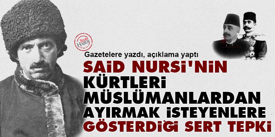 Said Nursi'nin, Kürtleri Müslümanlardan ayırmak isteyenlere gösterdiği sert tepki