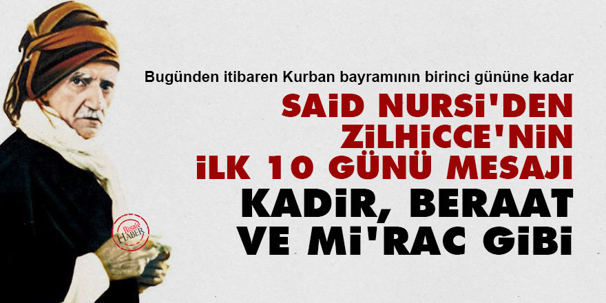 Said Nursi'den Zilhicce'nin ilk 10 günü mesajı: Kadir, Beraat ve Mi'rac gibi