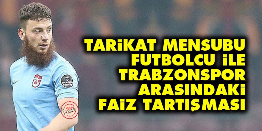 Tarikat mensubu futbolcu Aykut Demir ile Trabzonspor arasındaki faiz tartışması