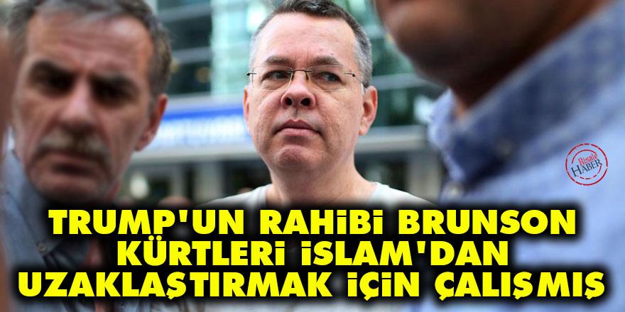 Trump'un rahibi Brunson, Kürtleri İslam'dan uzaklaştırmak için çalışmış