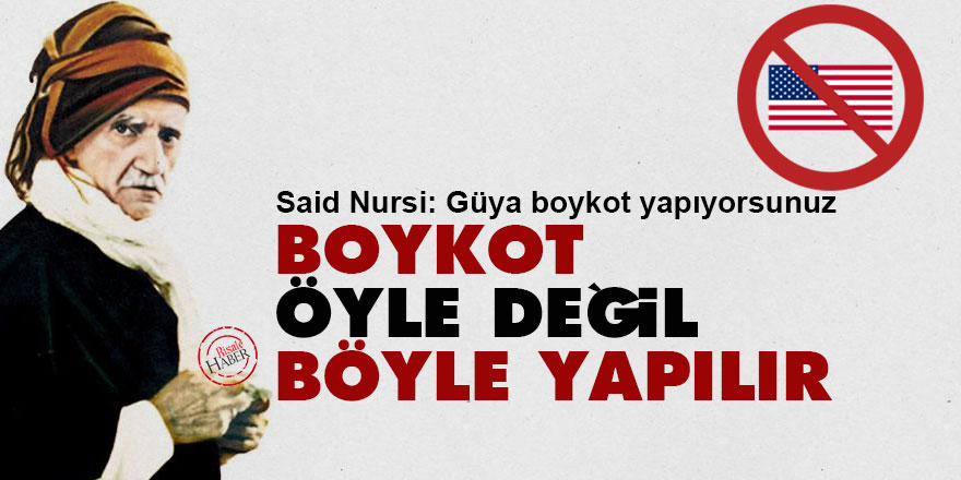 Said Nursi: Boykot öyle değil böyle yapılır