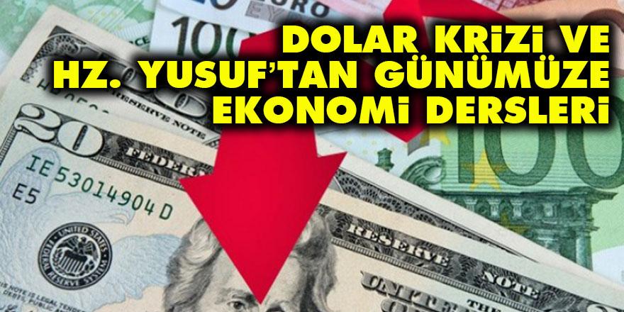 Dolar krizi ve Hz. Yusuf'tan günümüze ekonomi dersleri