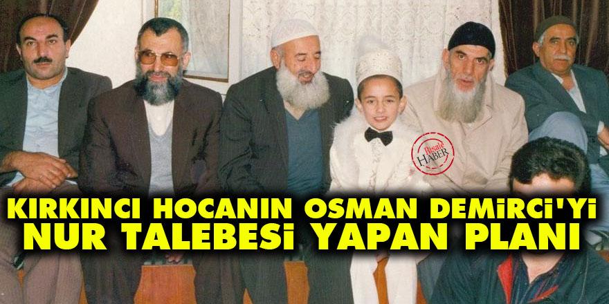 Kırkıncı Hocanın Osman Demirci'yi Nur talebesi yapan planı