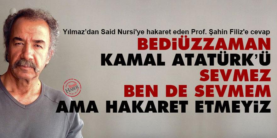Bediüzzaman, Kamal Atatürk'ü sevmez, ben de sevmem ama hakaret etmeyiz