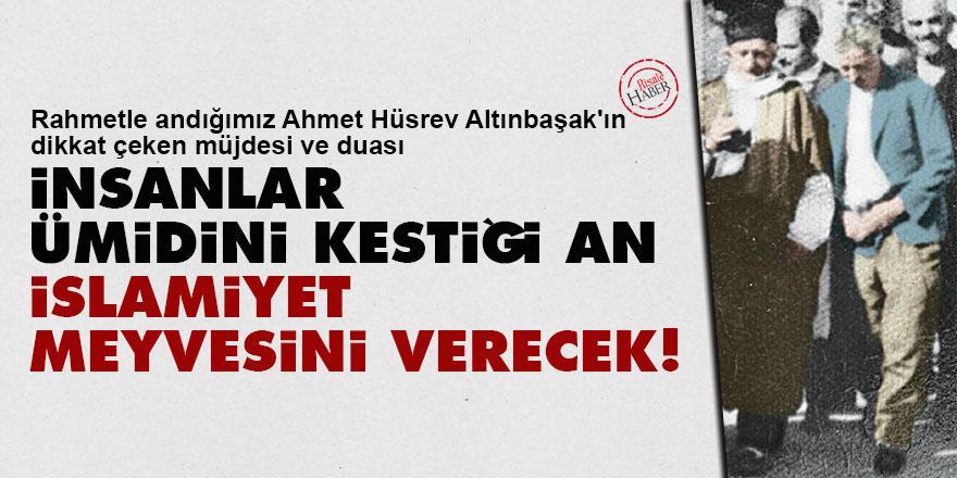 Ahmet Hüsrev Altınbaşak: İnsanlar ümidini kestiği an İslamiyet meyvesini verecek!