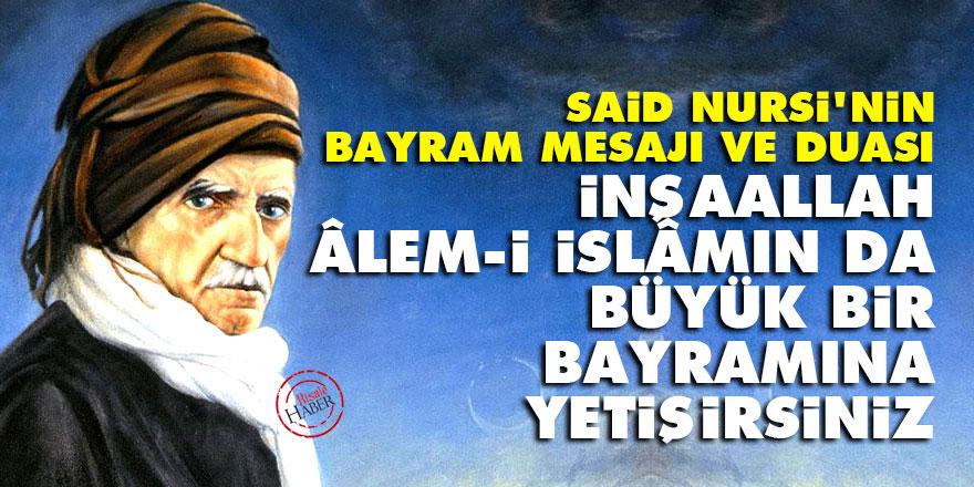 Said Nursi'nin bayram mesajı ve duası: İnşaallah, âlem-i İslâmın da büyük bir bayramına yetişirsiniz