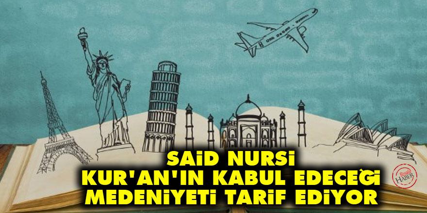 Said Nursi, Kur'ân'ın kabul edeceği medeniyeti tarif ediyor