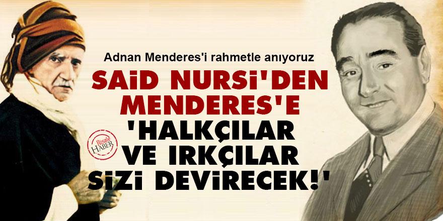 Said Nursi'den Menderes'e: Halkçılar ve ırkçılar sizi devirecek!