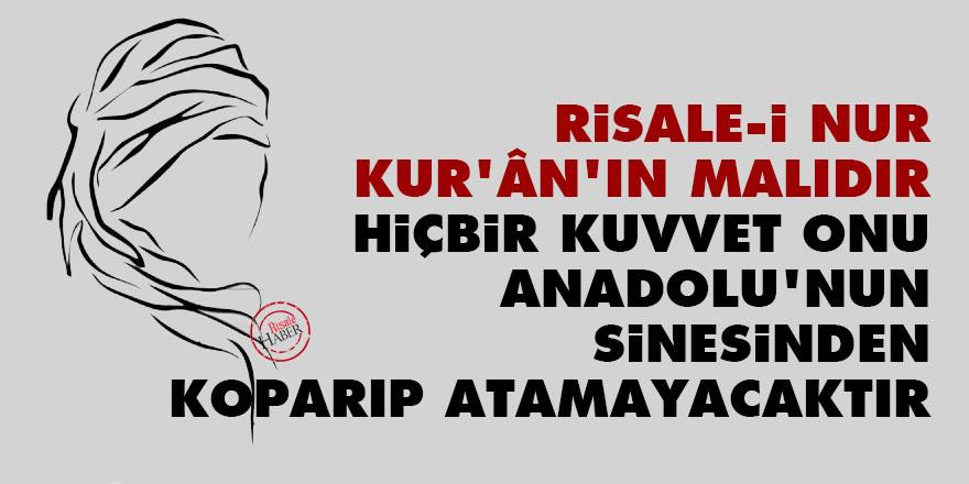 Bediüzzaman: Risale-i Kur'ân'ın malıdır, hiçbir kuvvet onu Anadolu'nun sinesinden koparıp atamayacaktır