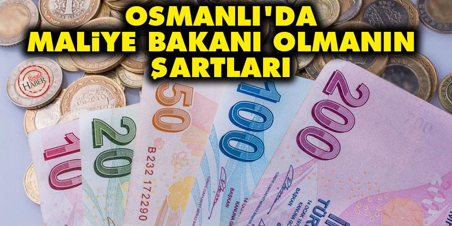 Osmanlı'da Maliye Bakanı olmanın şartları