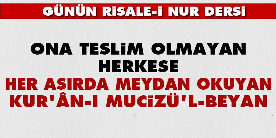 Ona teslim olmayan herkese, her asırda meydan okuyan Kur'ân-ı Mucizü'l-Beyan
