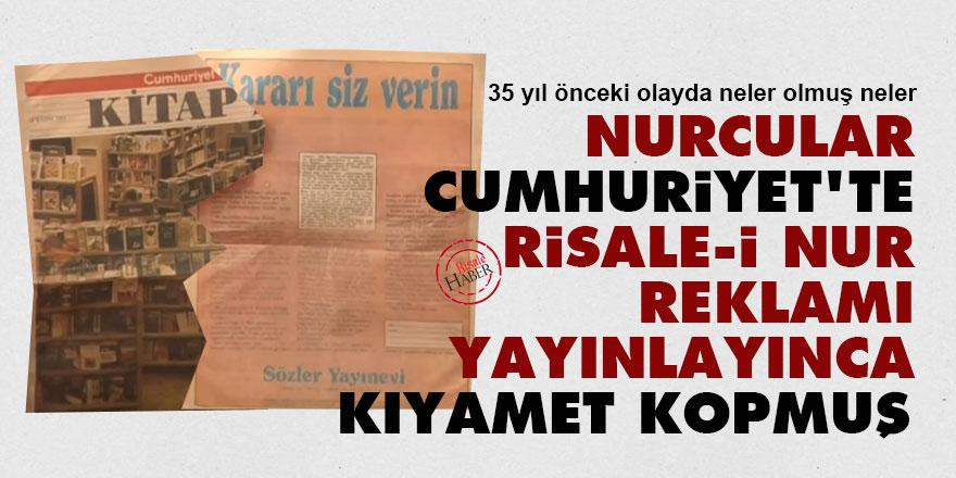 Nurcular, Cumhuriyet'te Risale-i Nur reklamı yayınlayınca kıyamet kopmuş