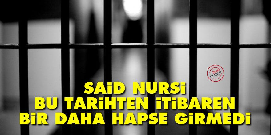 Said Nursi bu tarihten itibaren bir daha hapse girmedi