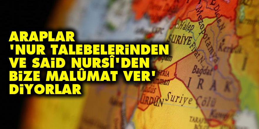 Araplar, 'Nur talebelerinden ve Said Nursî'den bize malûmat ver' diyorlar