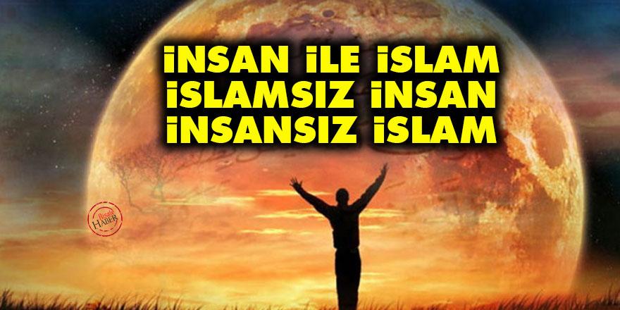 İnsan ile İslam, İslamsız insan ve insansız İslam