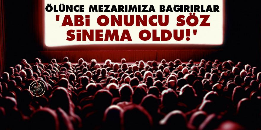 Ölünce mezarımıza bağırırlar 'Abi Onuncu Söz sinema oldu!'