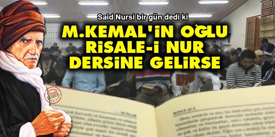 Said Nursi: M. Kemal'in oğlu Risale-i Nur dersine gelirse