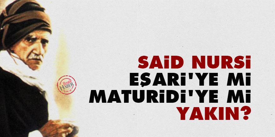 Said Nursi, Eşari'ye mi Maturidi'ye mi yakın?