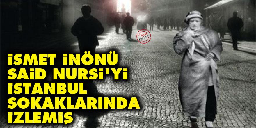 İsmet İnönü, Said Nursi'yi İstanbul sokaklarında izlemiş