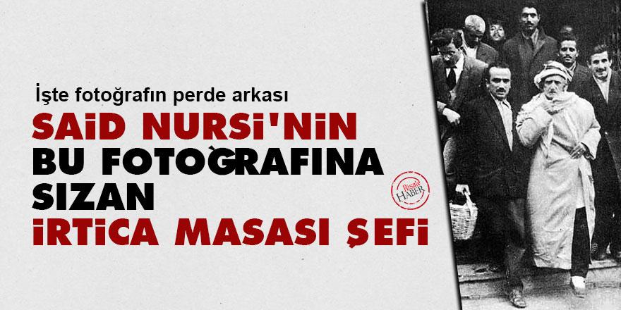 Said Nursi'nin bu fotoğrafına sızan irtica masası şefi