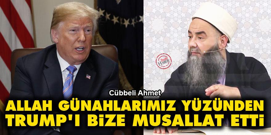 Cübbeli Ahmet: Allah, günahlarımız yüzünden Trump'ı bize musallat etti