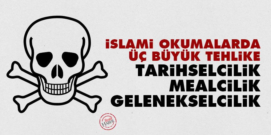İslami okumalarda üç büyük tehlike: Tarihselcilik, mealcilik ve gelenekselcilik