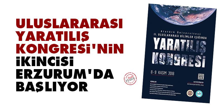 Uluslararası Yaratılış Kongresi'nin ikincisi Erzurum'da başlıyor