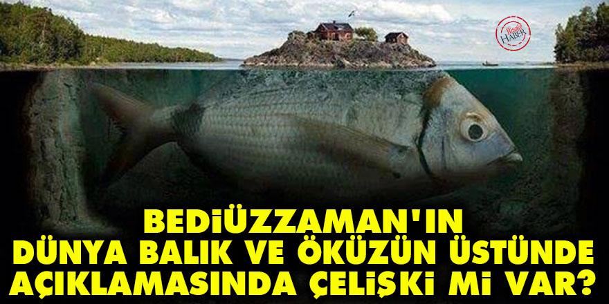 Bediüzzaman'ın dünya balık ve öküzün üstünde açıklamasında çelişki mi var?