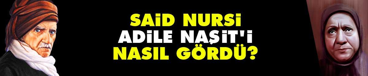 Said Nursi, Adile Naşit'i nasıl gördü?