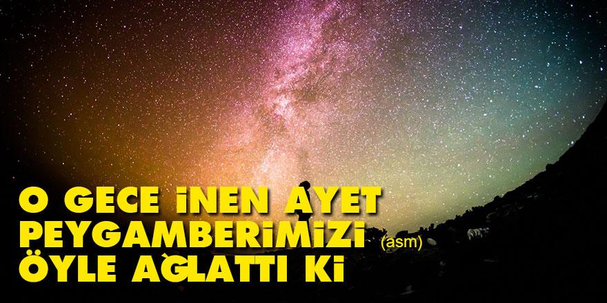 O gece inen ayet, Peygamberimizi (asm) öyle ağlattı ki