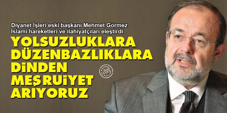 Mehmet Görmez: Yolsuzluklara, düzenbazlıklara dinden meşruiyet arıyoruz