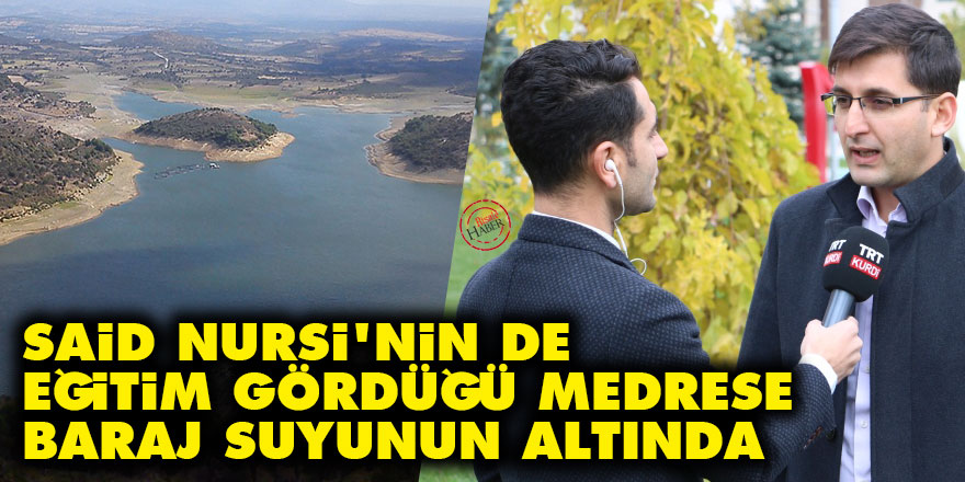 Said Nursi'nin de eğitim gördüğü medrese baraj suyunun altında