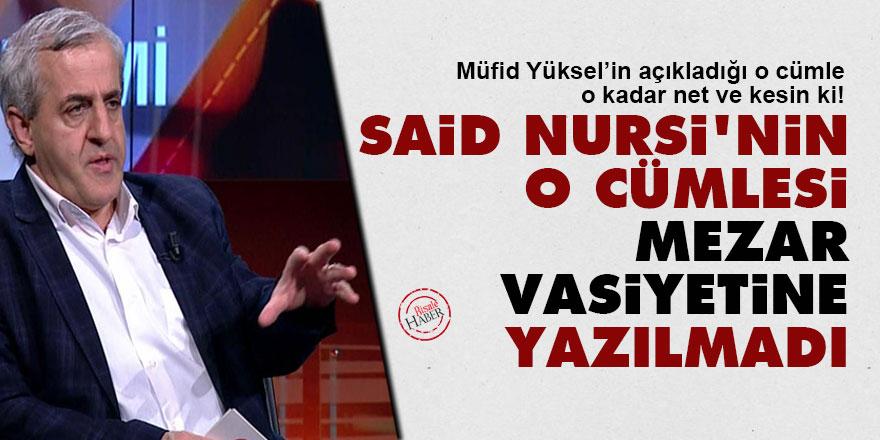 Said Nursi'nin o cümlesi mezar vasiyetine yazılmadı