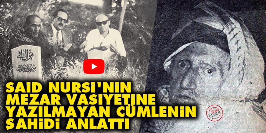 Said Nursi'nin mezar vasiyetine yazılmayan cümlenin şahidi anlattı