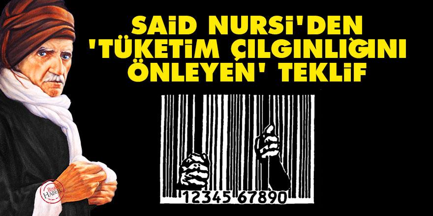 Said Nursi'den 'tüketim çılgınlığını önleyen' teklif