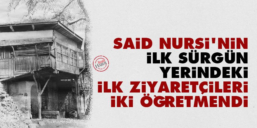 Said Nursi'nin ilk sürgün yerindeki ilk ziyaretçileri iki öğretmendi