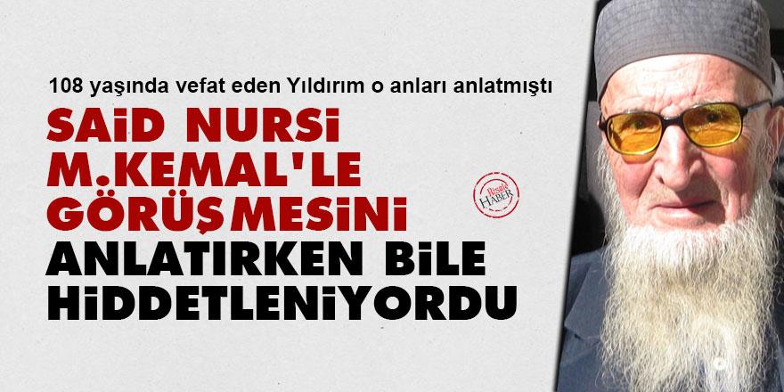 Said Nursi M.Kemal'le görüşmesini anlatırken bile çok hiddetleniyordu