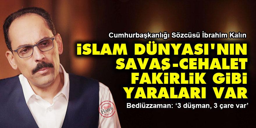 İbrahim Kalın: İslam Dünyası'nın savaş, cehalet, fakirlik gibi yaraları var