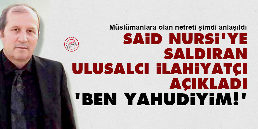 Said Nursi'ye saldıran ilahiyatçı Nazif Ay: Ben Yahudiyim!