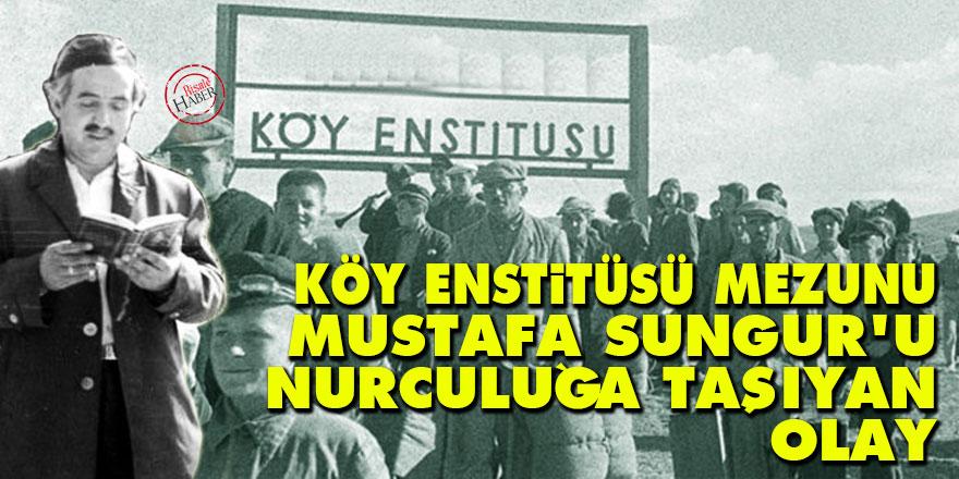 Köy Enstitüsü mezunu Mustafa Sungur'u Nurculuğa taşıyan olay