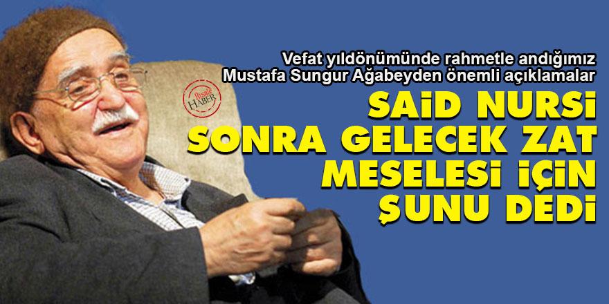 Mustafa Sungur: Said Nursi, 'sonra gelecek zat' için şunu dedi