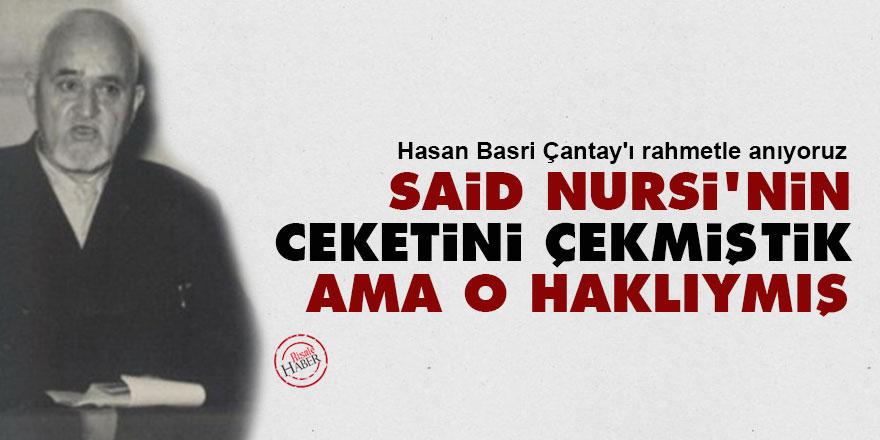 Hasan Basri Çantay: Said Nursi'nin ceketini çekmiştik ama o haklıymış