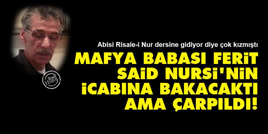 Mafya babası Ferit, Said Nursi'nin icabına bakacaktı ama çarpıldı!