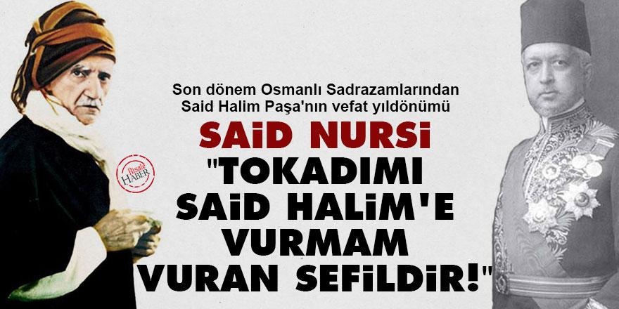 Said Nursi: Tokadımı Said Halim'e vurmam, vuran sefildir!