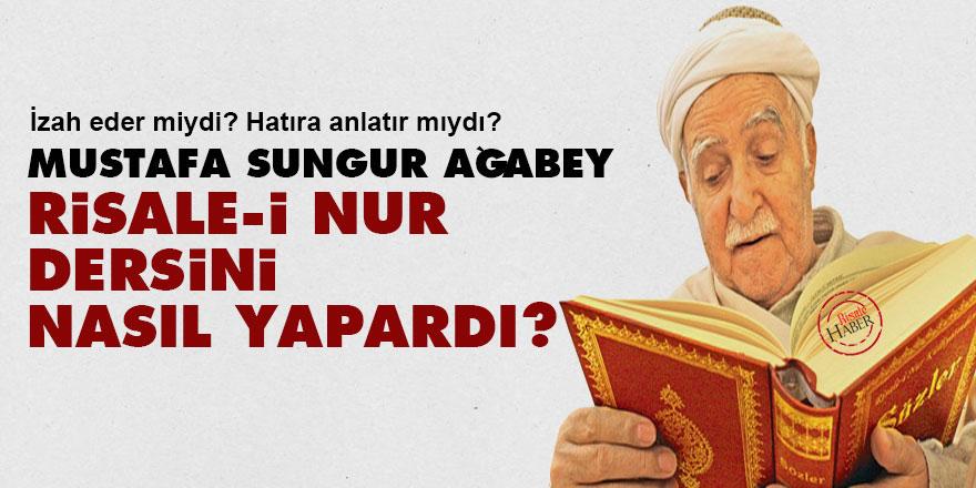 Mustafa Sungur ağabey Risale-i Nur dersini nasıl yapardı?