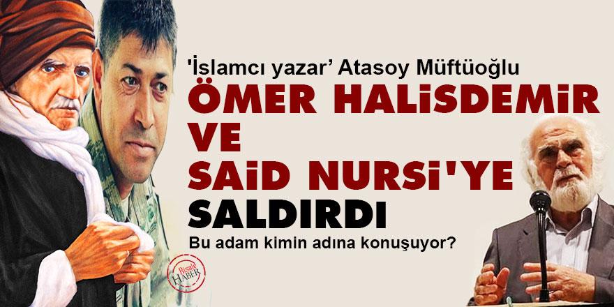 Atasoy Müftüoğlu, Ömer Halisdemir ve Said Nursi'ye saldırdı