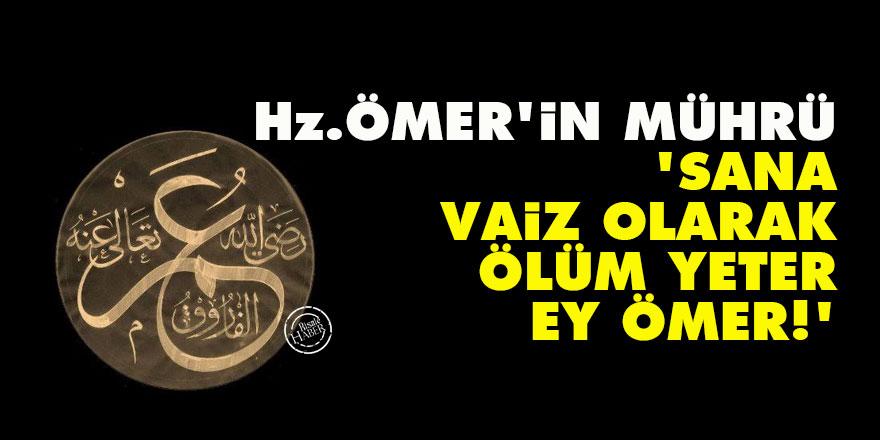 Hz. Ömer'in mührü: Sana vaiz olarak ölüm yeter ey Ömer!