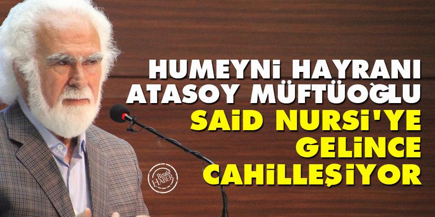 Humeyni hayranı Atasoy Müftüoğlu, Said Nursi'ye gelince cahilleşiyor